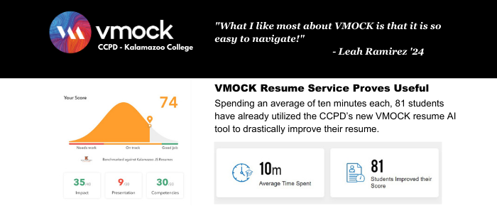 """VMock, CCPD, Kalamazoo College. Student testimonial from Leah Ramirez '24 """"What I like most about VMOCK is that it is so easy to navigate!"""" VMOCK resume service proves useful, Spending an average of ten minutes each, 81 students have already utilized the CCPD's new VMOCK resume AI tool to drastically improve their resume."""