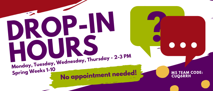 Drop In Hours for Spring are Monday through Thursday 2-3 PM on Microsoft Teams, Team code: cuq6rrh